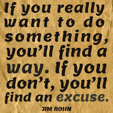 Jim-Rohn-quotes-If-you-really-want-to-do-something-you'll-find-a-way.-If-you-don't-you'll-find-an-excuse.